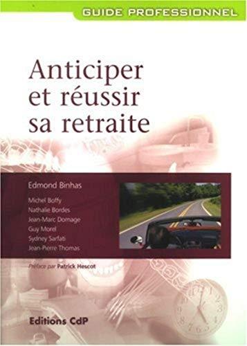 anticiper et réussir sa retraite: Edmond Binhas, Jean-Marc Domage, Michel Boffy, Nathalie ...