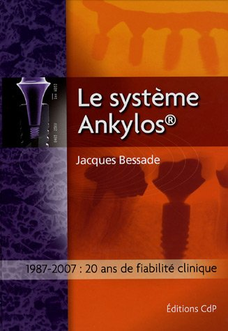 Le système Ankylos : 1987-2007 (French Edition): Jacques Bessade