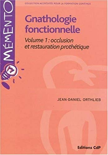 gnathologie fonctionnelle t.1: Jean-Daniel Orthlieb