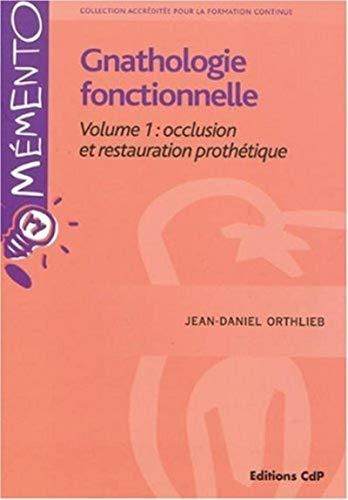 Gnathologie fonctionnelle Volume 1: occlusion et restauration: Jean-Daniel Orthlieb