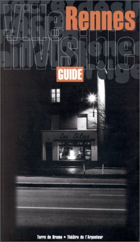 Rennes, guide de la ville invisible: Lelardoux H