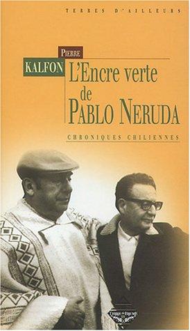 9782843622151: L'encre verte de Pablo Neruda : Chroniques chiliennes