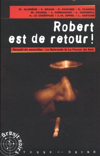9782843624636: Robert est de retour ! : Recueil de nouvelles du douzième concours la noiraude ; La fureur du noir