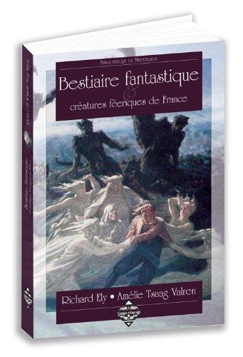 BESTIAIRE FANTASTIQUE & CREATURES FEERIQUES DE FRANCE: Amélie Tsaag Valren;
