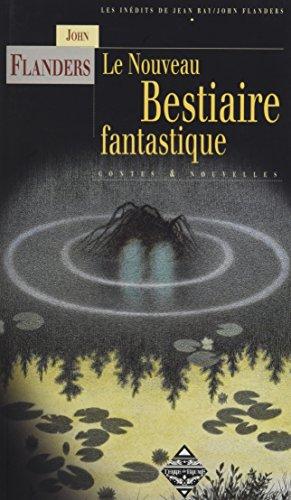 NOUVEAU BESTIAIRE FANTASTIQUE - LES INEDITS DE: RAY JEAN