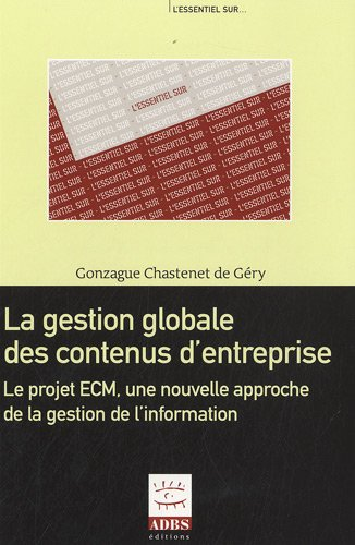 9782843651229: La gestion globale des contenus d'entreprise : Le projet ECM, une nouvelle approche de la gestion de l'information