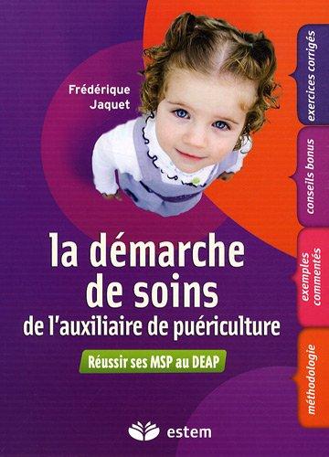 9782843714023: La démarche de soins de l'auxiliaire de puériculture : Réussir ses MSP au DEAP