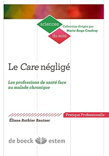 9782843716683: Le Care n�glig� : Les professions de sant� face au malade chronique