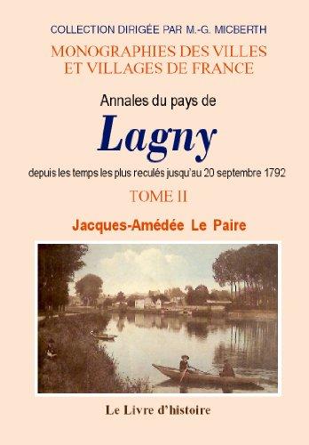9782843737954: Lagny (Annales du Pays de) Depuis les Temps les Plus Recules Jusqu'au 20 Septembre 1792. Tome II