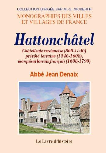 9782843738258: Hattonchatel. Chatellenie Verdunoise (860-1546), Prevote Lorraine (1546-1608), Marquisat Lorrain Pui