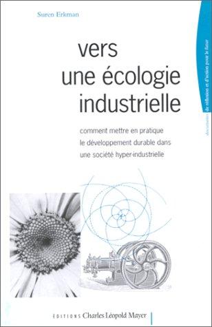 9782843770272: Vers une écologie industrielle. Comment mettre en pratique le développement durable dans une société hyper-industrielle