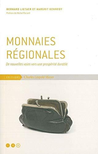 Monnaies régionales : De nouvelles voies vers: Lietaer, Bernard, Kennedy,