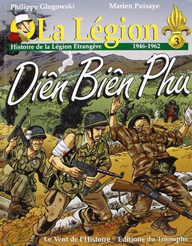 9782843782336: La Légion. : Tome 3, Diên Biên Phu : Histoire de La Légion étrangère, 1946-1962