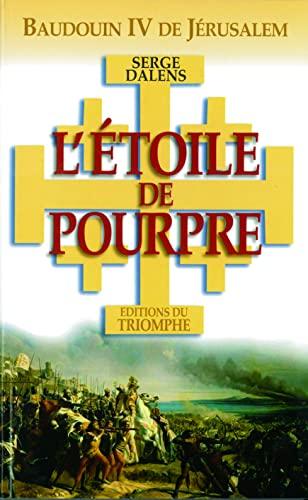 9782843783715: L'Etoile de Pourpre : Baudoin IV de J�rusalem