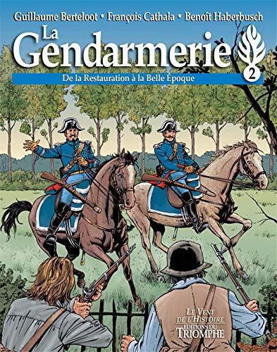 9782843784897: La gendarmerie : Tome 2 : de la Restauration à la Belle Epoque