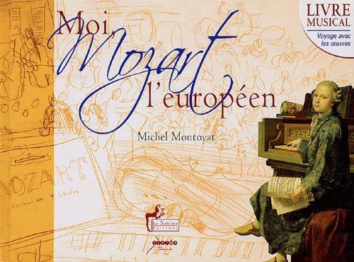 Moi, Mozart l'européen (1CD audio) (French Edition): Michel Montoyat