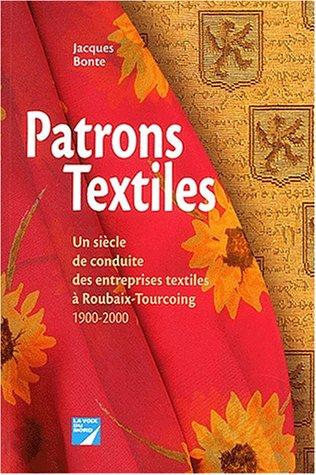 9782843930546: Patrons textiles. Un siècle de conduite des entreprises textiles à Roubaix-Tourcoing 1900-2000