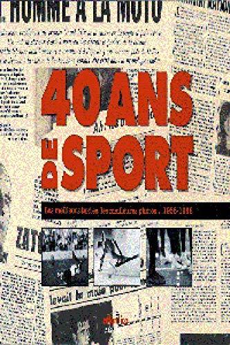 9782843940163: 40 ANS DE SPORT. Les meilleurs textes, les meilleures photos... 1958-1998