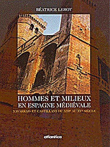Hommes et milieux en Espagne médiévale. Navarrais et castisllans du XIIIe au XVe si&...