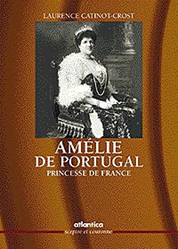9782843942129: La reine Amelie de Portugal: Le plus beau cadeau que la France ait fait au Portugal (Sceptre et couronne) (French Edition)