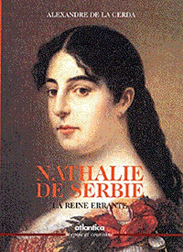 NATHALIE DE SERBIE : LA REINE ERRANTE: LA CERDA, ALEXANDRE