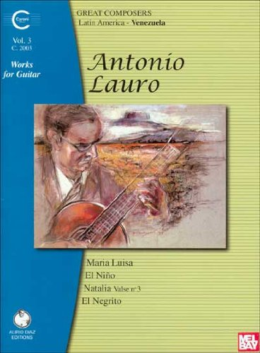 Antonio Lauro: Works for Guitar, Volume 3 (Great Composers Latin America - Venezuela): Antonio ...
