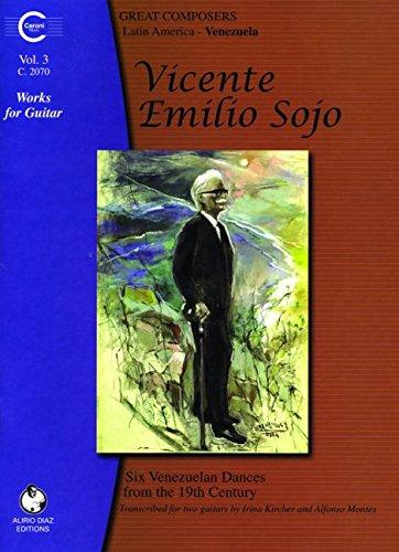 Vicente Emilio Sojo Works for Guitar, Volume 3: Vicente Emilio Sojo, transcribed by Irina Kircher &...