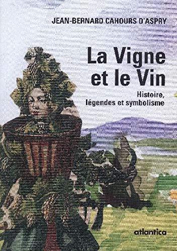 9782843947643: La Vigne et le Vin : Histoire, légendes et symbolisme