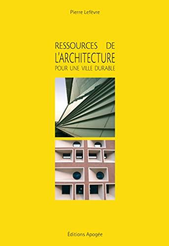 Ressources de l'architecture pour une ville durable: Lef�vre, Pierre