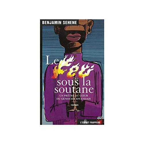 Le Feu sous la soutane (French Edition): Benjamin Sehene
