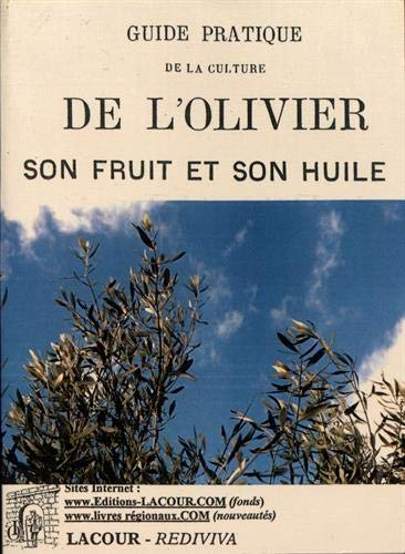 Guide Pratique de la Culture de l'Olivier. Son fruit et son Huile