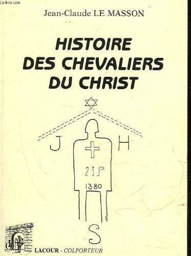 Histoire des chevaliers du Christ [Brochà ] by Le Masson, Jean-Claude: Jean-Claude Le Masson