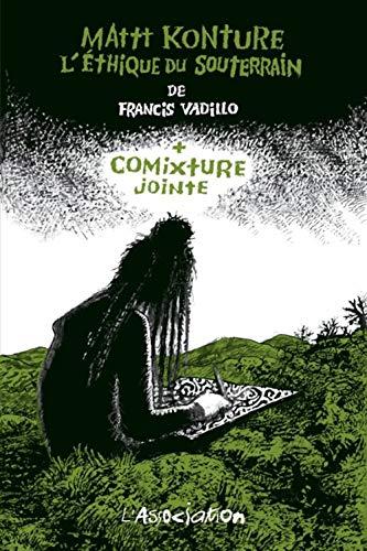 Mattt Konture, l'éthique du souterrain + Comixture jointe: Vadillo, Francis