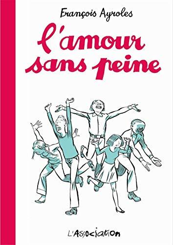 Amour sans peine (L'): Ayroles, Fran�ois