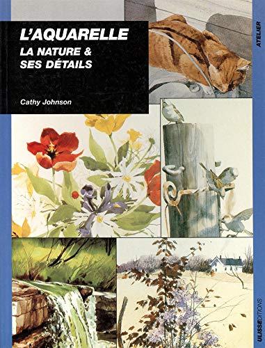 Aquarelle : La nature et ses détails: Johnson, C.