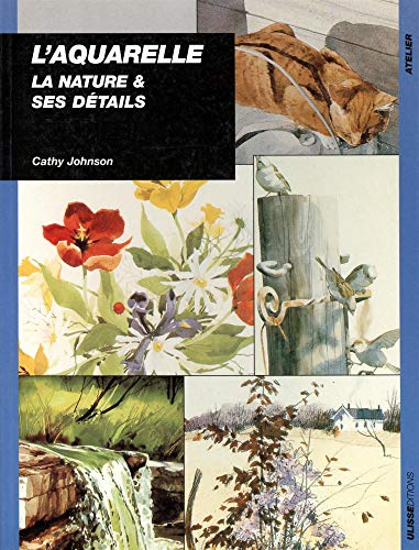 Aquarelle: La nature et ses détails (9782844150196) by C. Johnson