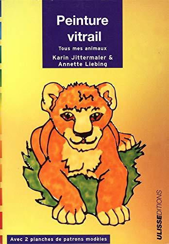 9782844150394: Peinture vitrail : Tous mes animaux