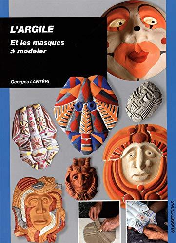 9782844152169: L'argile et les masques � modeler
