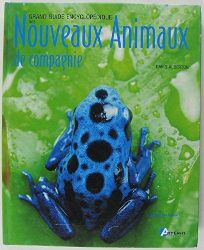 Grand guide encyclopédique des nouveaux animaux de compagnie: ALDERTON DAVID
