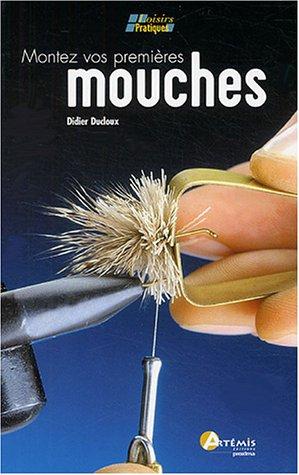 9782844162861: Montez vos premieres mouches (Loisirs Pratiques)
