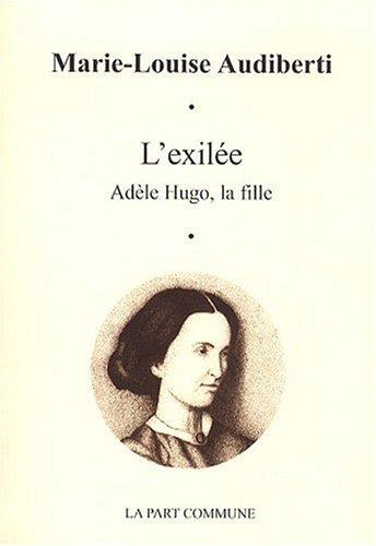 L'Exilée: Adèle Hugo, la fille - Audiberti, Marie-Louise