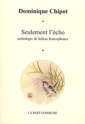 9782844182098: Seulement l'écho: Anthologie de haïkus francophones