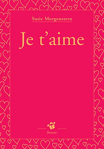 Je t'aime (French Edition) (2844202659) by Susie Morgenstern