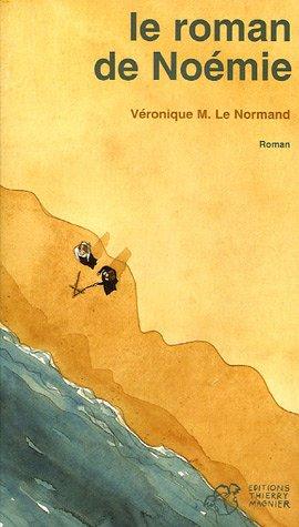 Le Roman de No?mie: V?ronique-M Le Normand