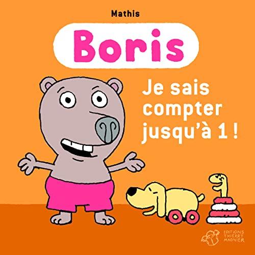 9782844208187: Boris : Boris, je sais compter jusqu'à 1 !