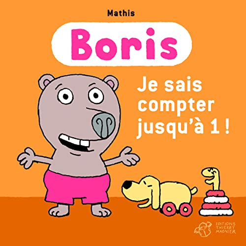 Boris : Boris, je sais compter jusqu'à 1 !: Jean-Marc Mathis