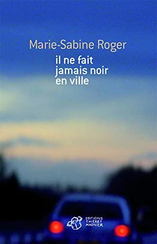 IL NE FAIT JAMAIS NOIR EN VILLE: ROGER MARIE-SABINE