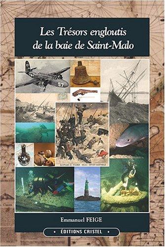 Les trésors engloutis de la baie de Saint-Malo. Avec la participation de Denis Douillez, ...