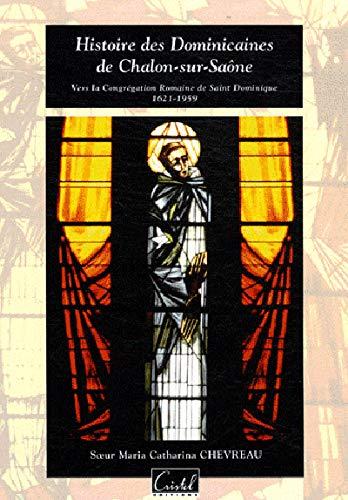 9782844210838: Histoire des Dominicaines de Chalon-sur-Saône : Vers la Congrégation Romaine de Saint Dominique (1621-1959)