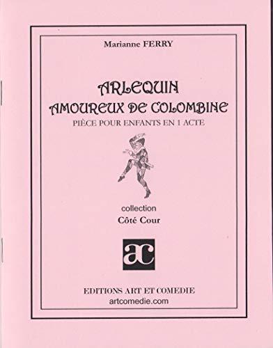 Arlequin amoureux de Colombine Piece pour enfants en 1 acte: Ferry Marianne